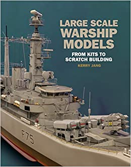 Large Scale Warship Models: From Kits to Scratch Building: Kerry