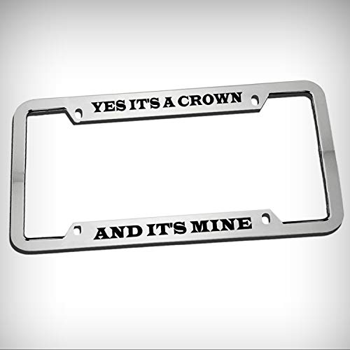 Yes It's A Crown and It's Mine Zinc Metal Tag Holder Car Auto Novelty License Plate Frame Decorative Border - Chrome \ Silver Color Sign for Home Garage Office Decor (Silver Mine Crown)