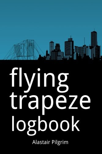 Flying Trapeze Logbook by CreateSpace Independent Publishing Platform