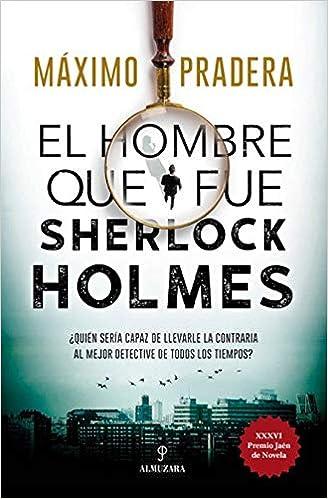 El hombre que fue Sherlock Holmes de Máximo Pradera