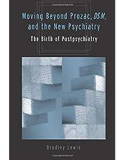 Moving Beyond Prozac, DSM, and the New Psychiatry: The Birth of Postpsychiatry