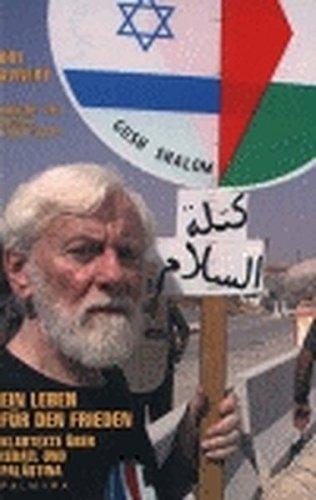 Ein Leben für den Frieden: Klartexte über Israel und Palästina