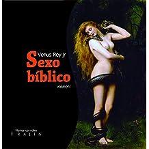 Sexo Bíblico Volumen 1: Relatos eróticos inspirados en pasajes de las Sagradas Escrituras y los Evangelios Gnósticos
