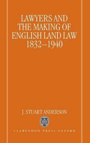 Lawyers and the Making of English Land Law 1832-1940