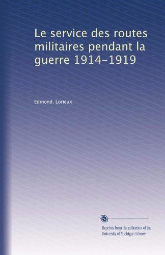 Le service des routes militaires pendant la guerre 1914-1919 (French Edition)