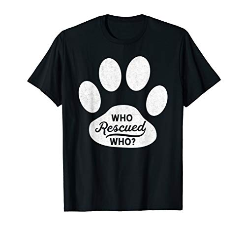 Who Rescued Who Dog Adoption Animal Rescue T-Shirt (Dog Clothes Rescued)