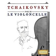 Tchaikovsky pour le Violoncelle: 10 pièces faciles pour le Violoncelle débutant livre (French Edition)
