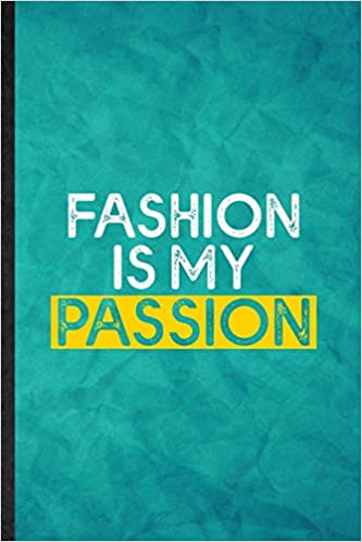 Buy Fashion Is My Passion Funny Blank Lined Clothing Fashion Designer Notebook Journal Graduation Appreciation Gratitude Thank You Souvenir Gag Gift Superb Graphic 110 Pages Book Online At Low Prices In India
