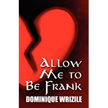 Allow Me to Be Frank by Dominique Wrizile (2011-05-10)