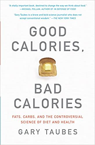 Good Calories Bad Calories Fats Carbs And The Controversial