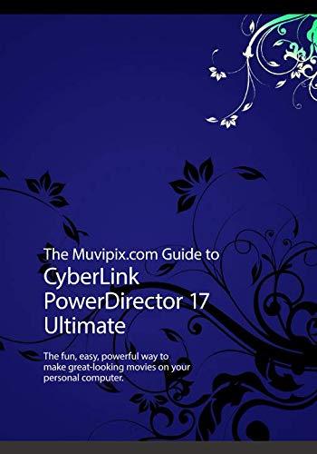 The Muvipix.com Guide to CyberLink PowerDirector 17: The fun, easy, powerful way...