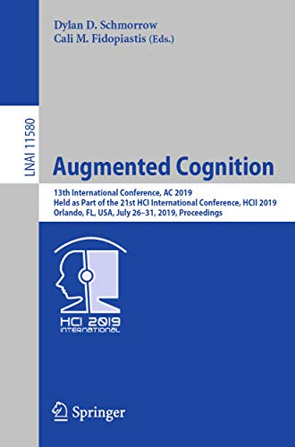 Augmented Cognition: 13th International Conference, AC 2019, Held as Part of the 21st HCI International Conference, HCII 2019, Orlando, FL, USA, July 26-31, ... Notes in Computer Science Book 11580)