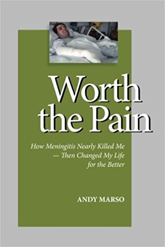 1637f88ec6d2 Worth the Pain  How Meningitis Nearly Killed Me - Then Changed My Life for  the Better  Andy Marso