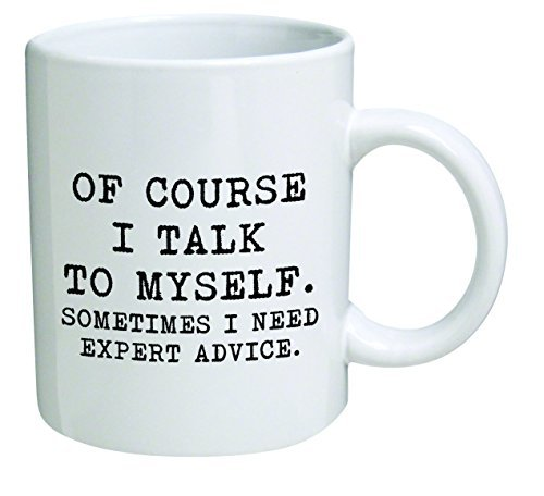 Funny Mug 11OZ - Of course I talk to myself. Sometimes I need expert advice - Men & Women, Him or Her, Mom, Dad, Brother, Sister - Valentine's Day, Boyfriend, Girlfriend, Husband or Wife … Gift Ideas For Boss