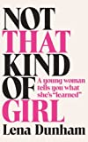 By Lena Dunham Not That Kind of Girl: A Young Woman Tells You What She's Learned [Paperback]