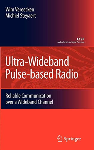 Ultra-Wideband Pulse-based Radio: Reliable Communication over a Wideband Channel (Analog Circuits and Signal Processing)