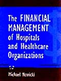 The Financial Management of Hospitals and Healthcare Organizations, Nowicki, Michael, 1567930921