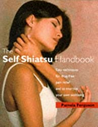 The Self-shiatsu Handbook: Easy Techniques for Drug-Free Pain Relief and to Improve Your Own Wellbeing