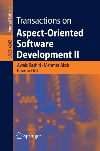 Transactions on Aspect-Oriented Software Development II: Focus: AOP Systems, Software and Middleware (Lecture Notes in Computer Science) (v. 2) by Springer