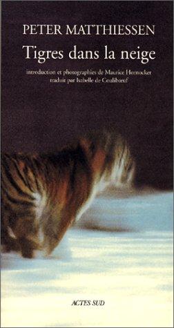 Tigres dans la neige Broché – 24 octobre 2000 Peter Matthiessen Maurice Hornocker Isabelle de Couliboeuf Actes Sud