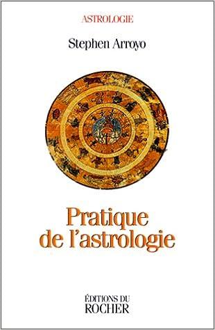 Téléchargements gratuits d'ebook Pratique de l'astrologie by Stephen Arroyo en français iBook 226803321X