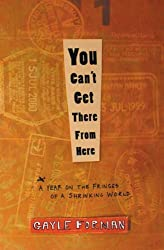 You Can't Get There from Here: A Year on the Fringes of a Shrinking World