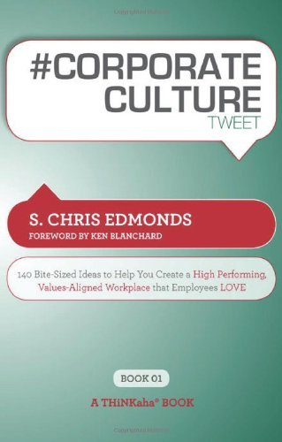 # CORPORATE CULTURE tweet Book01: 140 Bite-Sized Ideas to Help You Create a High Performing, Values Aligned Workplace that Employees LOVE (English Edition)