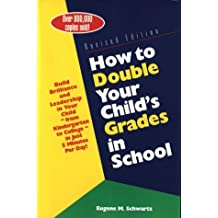 How to Double Your Child's Grades in School: Build Brilliance and Leadership in Your Child--From Kindergarten...