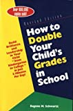 How to Double Your Child's Grades in School: Build Brilliance and Leadership in Your Child--From Kindergarten to College--in Just 5 Minutes Per Day