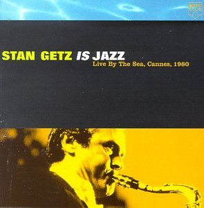 Stan Getz Is Jazz: Live By the Sea Cannes 1980
