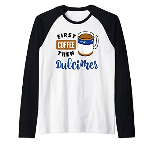 First Coffee Then Dulcimer Music Lover Musician Dulcimerist Raglan Baseball Tee
