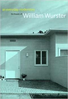 Marc Treib - An Everyday Modernism: The Houses Of William Wurster