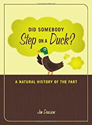Did Somebody Step on a Duck?: A Natural History of the Fart: An Adult Guide to What's Gross, Tasteless, Crude, Rude, and Lewd