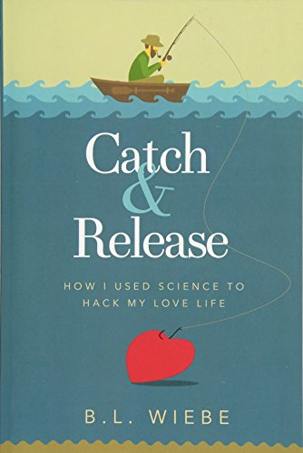 Catch & Release: How I Used Science to Hack My Love Life