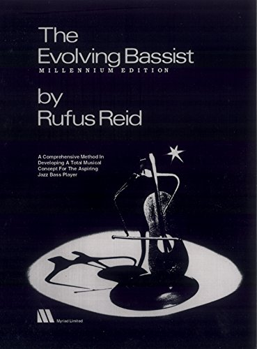 (The Evolving Bassist -- Millennium Edition: A Comprehensive Method in Developing a Total Musical Concept for the Aspiring Jazz Bass Player)