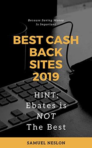 Best Cash Back Sites 2019: Hint; Ebates is NOT The Best