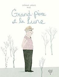 Grand-père et la lune par Stéphanie Lapointe
