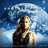 Another Earth: Music from the Motion Picture by Fall On Your Sword (2011-09-27)