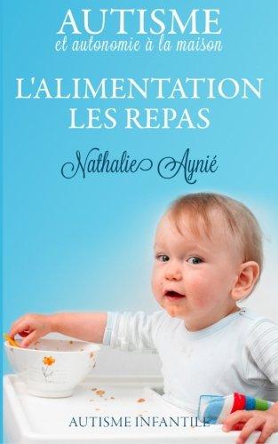 Lalimentation, les repas Autisme et autonomie à la maison (Volume 1)  [Aynié, Nathalie] (Tapa Blanda)
