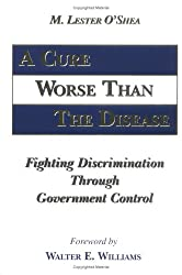 A Cure Worse Than The Disease: Fighting Discrimination Through Government Control