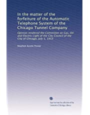 In the matter of the forfeiture of the Automatic Telephone System of the Chicago Tunnel Company