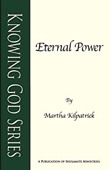 Eternal Power (Knowing God Series Book 2) by [Kilpatrick, Martha]