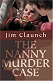 The Nanny Murder Case, Jim Claunch, 0595663192