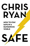 Safe How to stay safe in a dangerous world Survival techniques for everyday life from an SAS hero