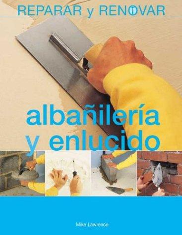 Albañilería y enlucido (Reparar y renovar series)