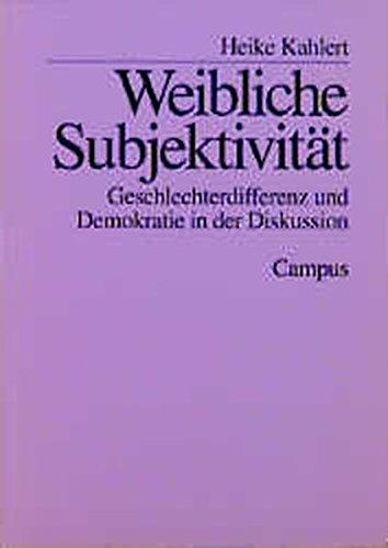 Weibliche Subjektivität: Geschlechterdifferenz und Demokratie in der Diskussion (German Edition)