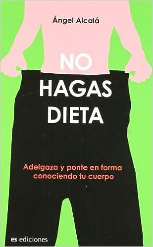 Descarga gratuita de libros electrónicos No Hagas Dieta (Crecimiento Personal (es)) en español CHM