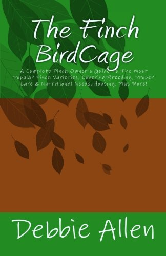 The Finch BirdCage: A Complete Finch Owner's Guide To The Mo