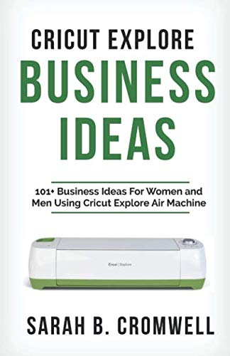 Cricut Explore Business Ideas: 101+ Business Ideas
