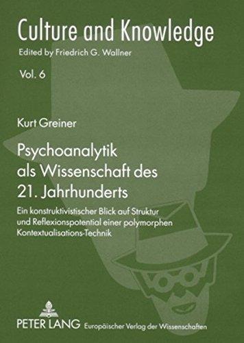 Download Psychoanalytik als Wissenschaft des 21. Jahrhunderts: Ein konstruktivistischer Blick auf Struktur und Reflexionspotential einer polymorphen ... (Culture and Knowledge) (German Edition) ebook